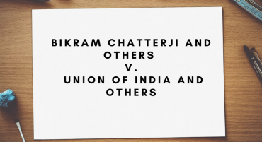 Bikram Chatterji and others v. Union of India and others