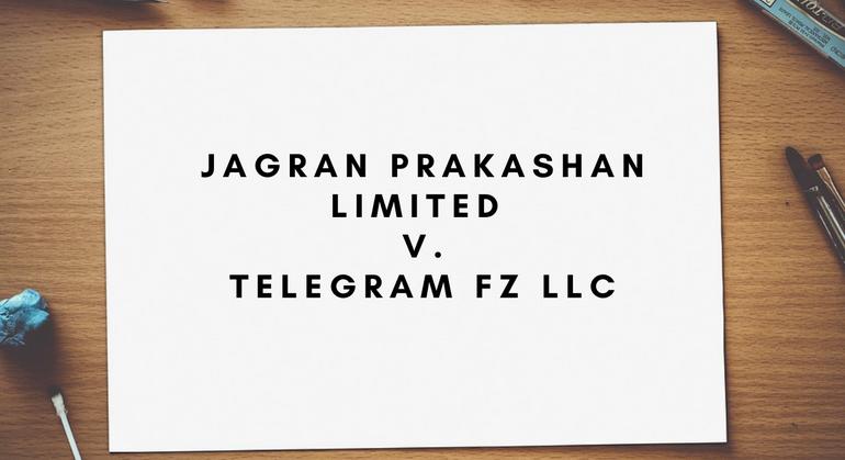 Jagran Prakashan limited v. telegram Fz Llc